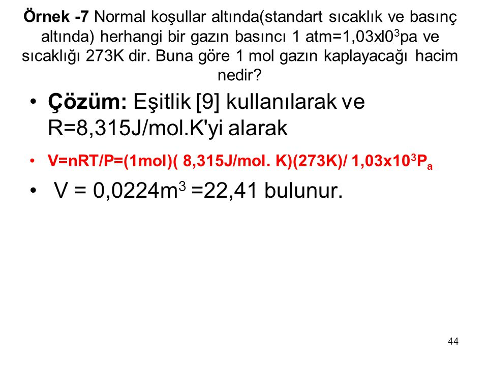 Çözüm: Eşitlik [9] kullanılarak ve R=8,315J/mol.K yi alarak